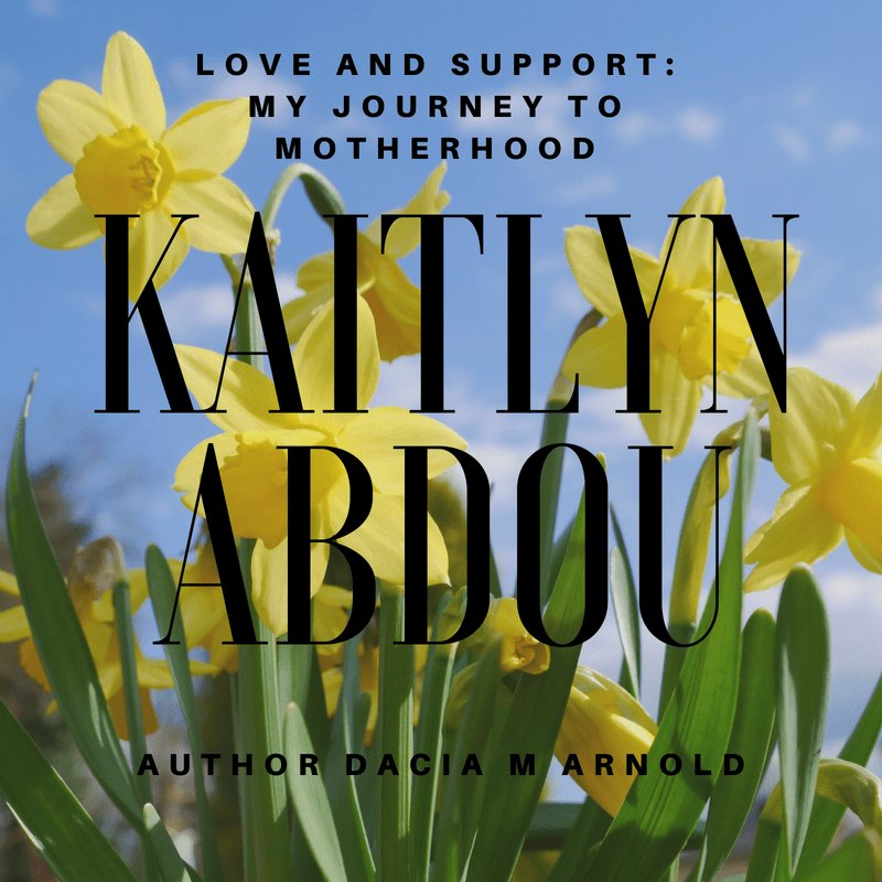 Love and Support: My Journey toward Motherhood – Dacia M Arnold